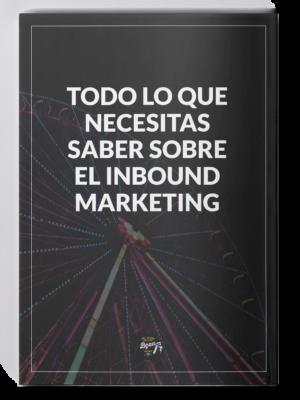 Todo lo que necesitas saber sobre el Inbound Marketing